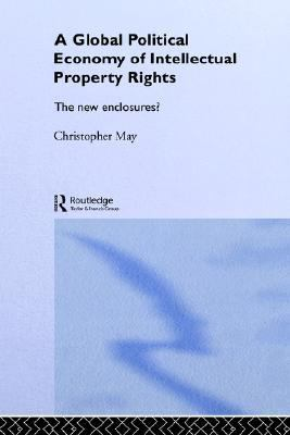 Global Political Economy of Intellectual Property Rights The New Enclosures?