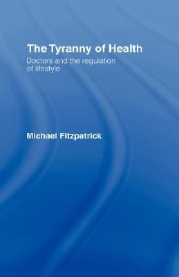 Tyranny of Health Doctors and the Regulation of Lifestyle