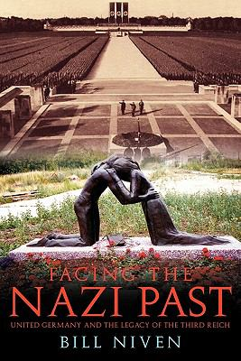 Facing the Nazi Past United Germany and the Legacy of the Third Reich