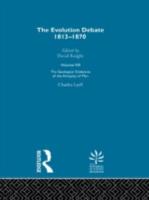 The Geological Evidence of the Antiquity of Man; The Evolution Debate, 1813-1870 (Volume VIII)
