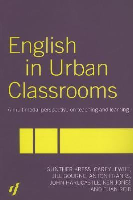 English In Urban Classrooms A Multimodal Perspective On Teaching And Learning