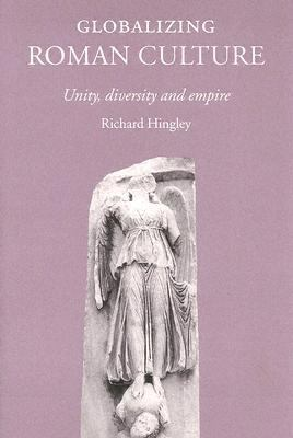 Globalizing Roman Culture Unity, Diversity and Empire