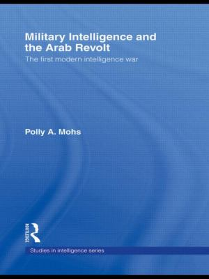 British Intelligence And the Arab Revolt The First Modern Intelligence War