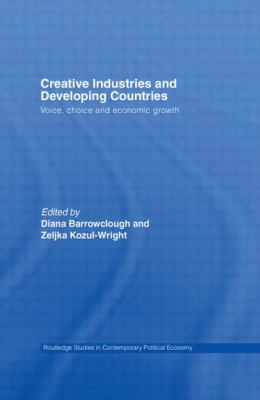 Creative Industries and Developing Countries: Voice, Choice and Economic Growth (Routledge Studies in Contemporary Political Economy)