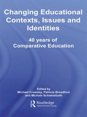 Changing Educational Contexts, Issues and Identities: 40 Years of Comparative Education (Education Heritage)