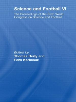 Science and Football VI: The Proceedings of the Sixth World Congress on Science and Football