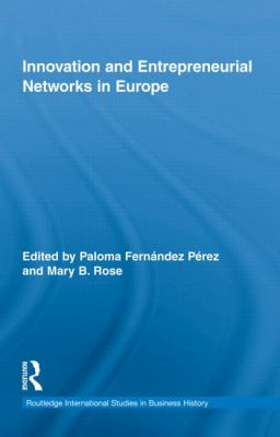 Innovation and Entrepreneurial Networks in Europe (Routledge Internatinal Studies in Business History)
