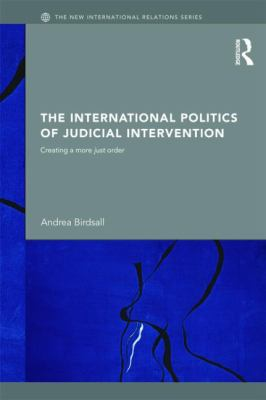 The International Politics of Judicial Intervention: Creating a More Just Order