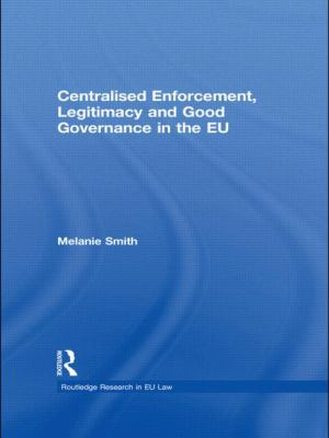 Centralized Enforcement, Legitimacy and Good Governance in the EU: The role of the centralised enforcement action (Routledge Research in Eu Law)