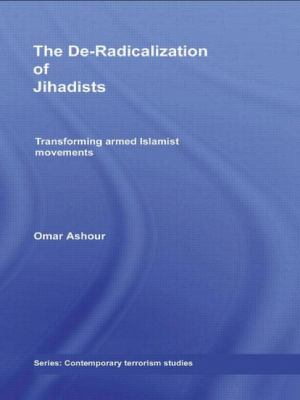 The De-Radicalization of Jihadists: Transforming Armed Islamist Movements