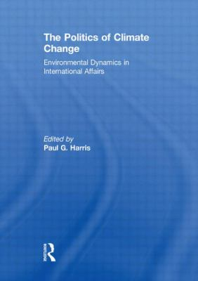 The Politics of Climate Change: Environmental Dynamics in International Affairs