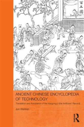 Ancient Chinese Encyclopedia of Technology: Translation and Annotation of Kaogong ji, The Artificers' Record (Routledge Studies in the Early History of Asia)