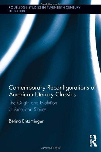 Contemporary Reconfigurations of American Literary Classics: The Origin and Evolution of American Stories (Routledge Studies in Twentieth-Century Literature)