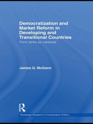 Democratization and Market Reform in Developing and Transitional Countries: Think Tanks as Catalysts (Routledge Research in Comparative Politics)