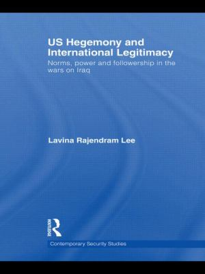US Hegemony and International Legitimacy: Norms, Power and Followership in the Wars on Iraq (Contemporary Security Studies)