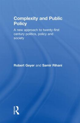 Complexity and Public Policy: A New Approach to 21st Century Politics, Policy And Society