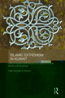 Islamic Extremism in Kuwait: From the Muslim Brotherhood to Al-Qaeda and other Islamic Political Groups (Durham Modern Middle East and Islamic World Series)