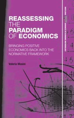 Reassessing the Paradigm of Economics: Bringing Positive Economics Back into the Normative Framework