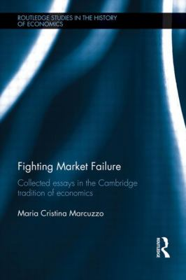 Fighting Market Failure: Collected Essays in the Cambridge Tradition of Economics (Routledge Studies in the History of Economics)