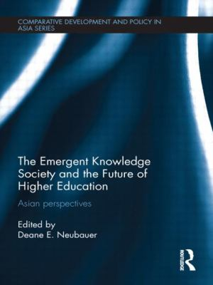 Emergent Knowledge Society and the Future of Higher Education : Asian Perspectives
