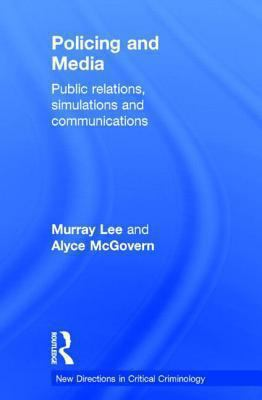 Policing and Media : Public Relations, Simulations and Communications