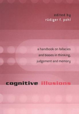 Cognitive Illusions : A Handbook on Fallacies and Biases in Thinking, Judgement and Memory
