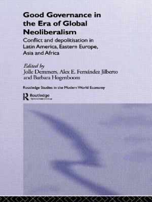 Good Governance in the Era of Global Neoliberalism : Conflict and Depolitization in Latin America, Eastern Europe, Asia and Africa