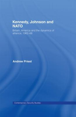 Kennedy, Johnson and NATO : Britain, America and the Dynamics of Alliance, 1962-68
