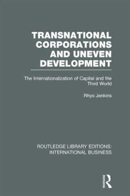 Transnational Corporations and Uneven Development (RLE International Business) : The Internationalization of Capital and the Third World