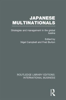 Japanese Multinationals (RLE International Business) : Strategies and Management in the Global Kaisha