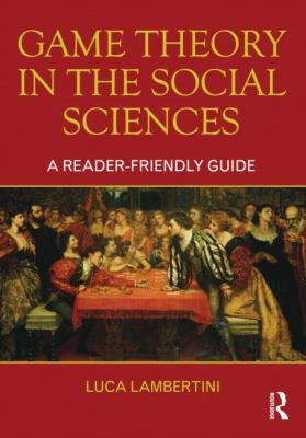 Game Theory in the Social Sciences : A Reader-Friendly Guide