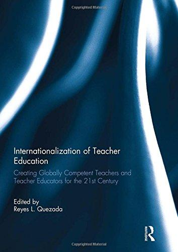 Internationalization of Teacher Education: Creating Globally Competent Teachers and Teacher Educators for the 21st Century