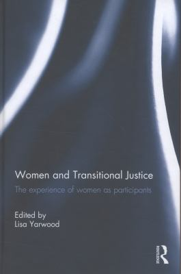 Women and Transitional Justice : The Experience of Women as Participants, Practitioners and Protagonists in Transitional Justice Processes