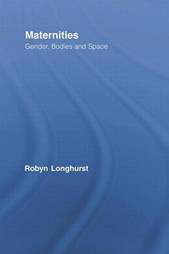 Maternities: Gender, Bodies and Space (Routledge International Studies of Women and Place)