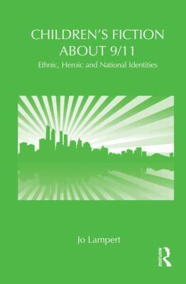 Children's Fiction about 9/11: Ethnic, National and Heroic Identities (Childrens Literature and Cultu)