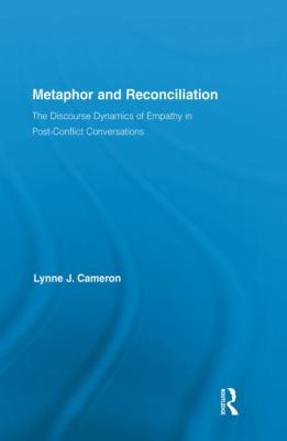 Metaphor and Reconciliation : The Discourse Dynamics of Empathy in Post-Conflict Conversations