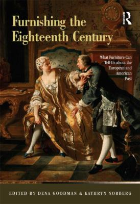 Furnishing the Eighteenth Century : What Furniture Can Tell Us about the European and American Past