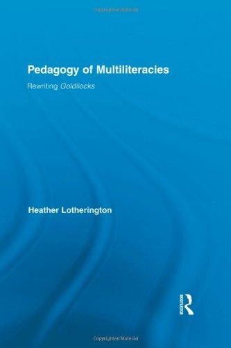 Pedagogy of Multiliteracies: Rewriting Goldilocks (Routledge Research in Education)