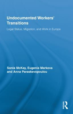Undocumented Workers' Transitions : Legal Status, Migration, and Work in Europe