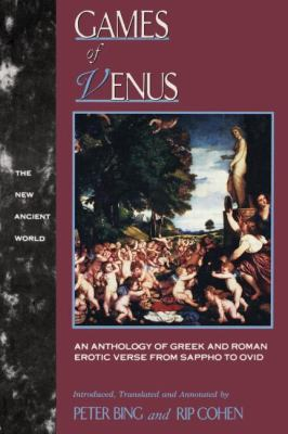 Games of Venus An Anthology of Greek and Roman Erotic Verse from Sappho to Ovid