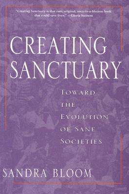 Creating Sanctuary Toward the Evolution of Sane Societies