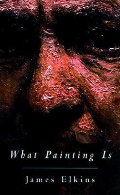 What Painting Is How to Think About Oil Painting, Using the Language of Alchemy