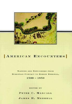 American Encounters Natives and Newcomers from European Contact to Indian Removal, 1500-1850
