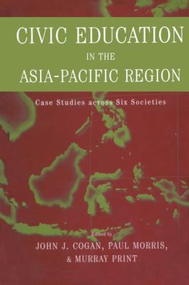 Civic Education in the Asia-Pacific Region Case Studies Across Six Societies