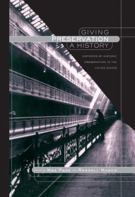 Giving Preservation a History Histories of Historic Preservation in the United States