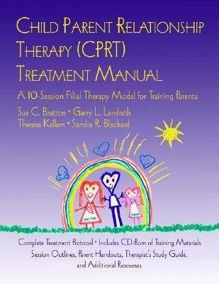 Child Parent Relationship Therapy (CPRT) Therapist Noteboook A 10-Session Filial Therapy Model for Training Parents