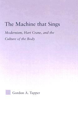 Machine That Sings Modernism, Hart Crane and the Culture of the Body