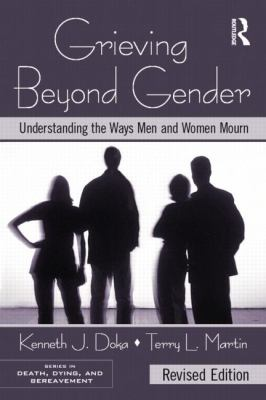 Grieving Beyond Gender: Understanding the Ways Men and Women Mourn, Revised Edition (Series in Death, Dying and Bereavement)