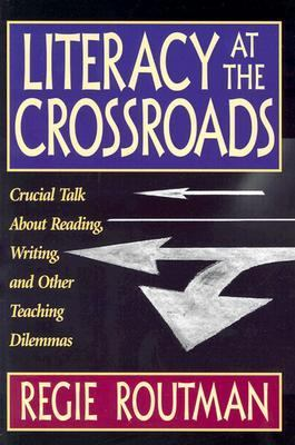 Literacy at the Crossroads Crucial Talk About Reading, Writing, and Other Teaching Dilemmas