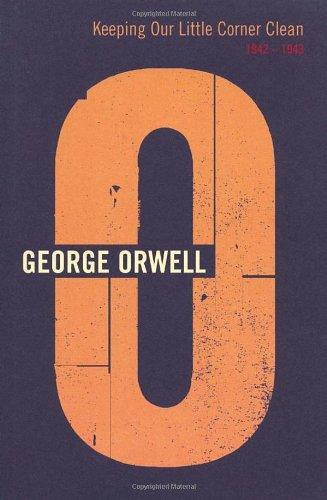 Keeping Our Little Corner Clean: 1942-1943 (Complete Orwell)